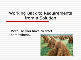 Working Back to Requirements from a Solution