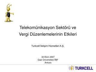 Telekomünikasyon Sektörü ve  Vergi Düzenlemelerinin Etkileri Turkcell İletişim Hizmetleri A.Ş.