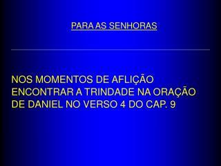 NOS MOMENTOS DE AFLI  O ENCONTRAR A TRINDADE NA ORA  O DE DANIEL NO VERSO 4 DO CAP. 9