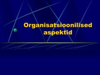 Organisatsioonilised aspektid