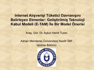 Araş. Gör. Dr. Aykut Hamit Turan Adnan Menderes Üniversitesi Nazilli İİBF İşletme Bölümü