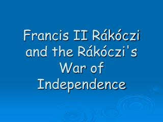 Francis II Rákóczi and the Rákóczi's War  of  Independence