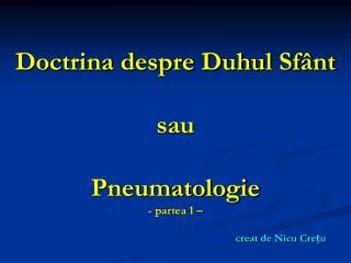 Doctrina despre Duhul Sfânt  sau  Pneumatologie - partea 1 – creat de Nicu Crețu