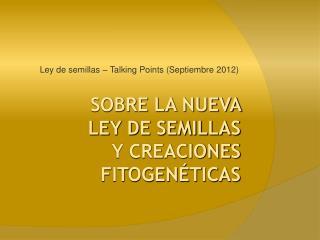 SOBRE LA NUEVA  LEY DE SEMILLAS  Y CREACIONES  FITOGENÉTICAS