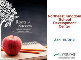 Northeast Kingdom  School  Development  Center    April 14, 2010