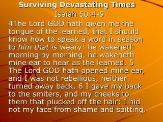 Surviving Devastating Times  Isaiah50:4-9