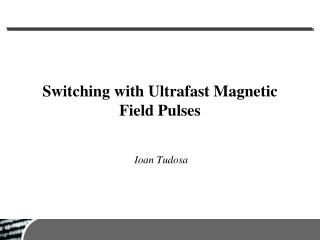Switching with Ultrafast Magnetic Field Pulses