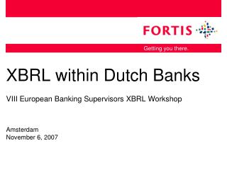 XBRL within Dutch Banks VIII European Banking Supervisors XBRL Workshop Amsterdam November 6, 2007