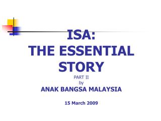 ISA:  THE ESSENTIAL STORY PART II by ANAK BANGSA MALAYSIA 15 March 2009