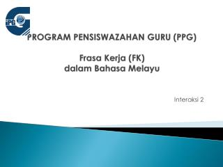 PROGRAM  PENSISWAZAHAN GURU (PPG) Frasa Kerja  (FK)  dalam Bahasa Melayu