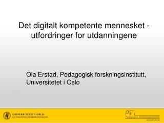 Det digitalt kompetente mennesket - utfordringer for utdanningene
