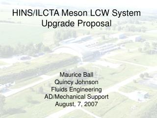 HINS/ILCTA Meson LCW System Upgrade Proposal Maurice Ball Quincy Johnson