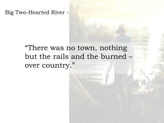 Big Two-Hearted River - Hemingway