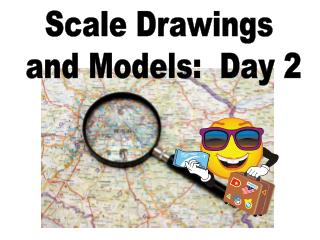 Scale Drawings  and Models:  Day 2