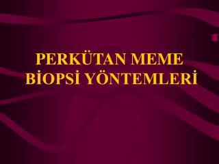 PERKÜTAN MEME  BİOPSİ YÖNTEMLERİ
