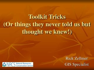 Toolkit Tricks (Or things they never told us but thought we knew!)
