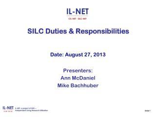 Slide 1  SILC Duties & Responsibilities Date: August 27, 2013 Presenters: Ann McDaniel
