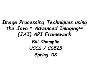 Image Processing Techniques using the JavaTM Advanced ImagingTM JAI API Framework