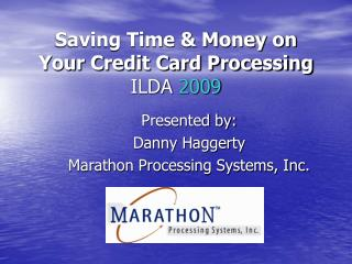 Saving Time & Money on Your Credit Card Processing ILDA  2009