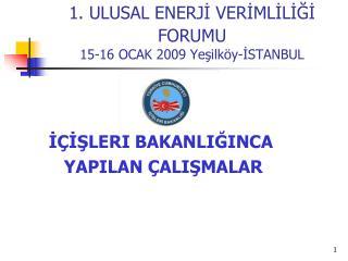 1. ULUSAL ENERJİ VERİMLİLİĞİ FORUMU 15-16 OCAK 2009 Yeşilköy-İSTANBUL