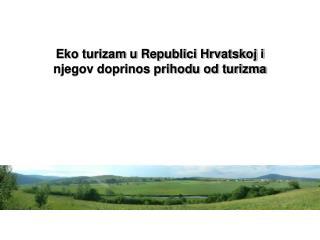 Eko turizam u Republici Hrvatskoj i njegov doprinos prihodu od turizma