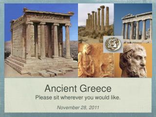 Ancient Greece Please sit wherever you would like.