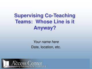 Supervising Co-Teaching Teams:  Whose Line is it Anyway