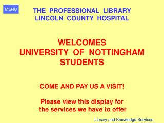THE  PROFESSIONAL  LIBRARY  LINCOLN  COUNTY  HOSPITAL WELCOMES  UNIVERSITY  OF  NOTTINGHAM