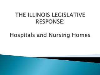THE ILLINOIS LEGISLATIVE RESPONSE: Hospitals and Nursing Homes