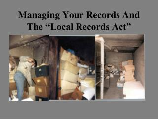 Managing Your Records And  The �Local Records Act�