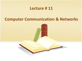 Lecture # 11 Computer Communication & Networks