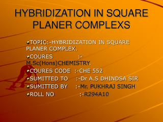 HYBRIDIZATION IN SQUARE PLANER COMPLEXS