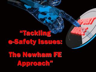 """""""Tackling            e-Safety Issues: The Newham FE Approach"""""""