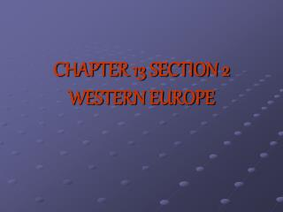 CHAPTER 13 SECTION 2 WESTERN EUROPE
