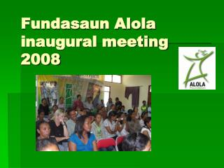 Fundasaun Alola inaugural meeting 2008