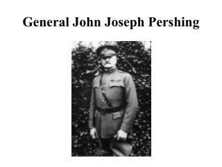 General John Joseph Pershing