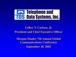 LeRoy T. Carlson, Jr. President and Chief Executive Officer