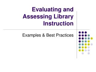 Evaluating and Assessing Library Instruction