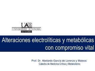 Alteraciones electrolíticas y metabólicas con compromiso vital