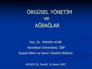 ÖRGÜSEL YÖNETİM  ve    AĞBAĞLAR Doç. Dr.  Muhittin ACAR   Hacettepe Üniversitesi, İİBF