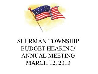 SHERMAN TOWNSHIP BUDGET HEARING/ ANNUAL MEETING MARCH 12, 2013