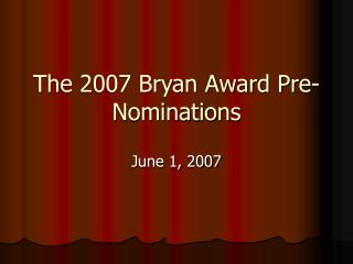 The 2007 Bryan Award Pre-Nominations