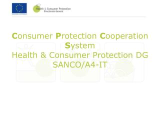 C onsumer  P rotection  C ooperation  S ystem Health & Consumer Protection DG  SANCO/A4-IT