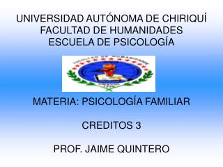 UNIVERSIDAD AUT NOMA DE CHIRIQU  FACULTAD DE HUMANIDADES ESCUELA DE PSICOLOG A     MATERIA: PSICOLOG A FAMILIAR   CREDIT