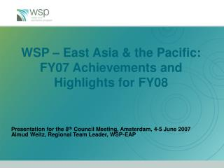 WSP – East Asia & the Pacific: FY07 Achievements and Highlights for FY08