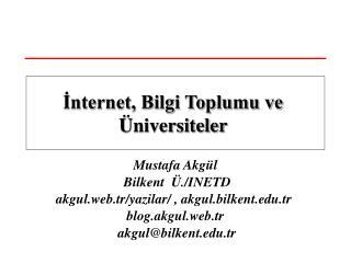 Mustafa Akgül  Bilkent  Ü./INETD akgul.web.tr/yazilar/ , akgul.bilkent.tr  blog.akgul.web.tr