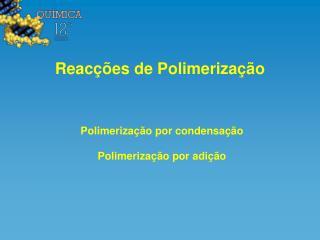 Reacções de Polimerização