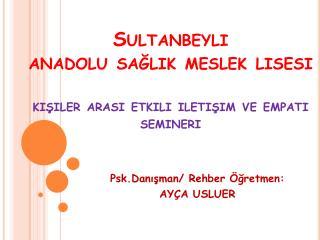 Sultanbeyli  anadolu  sağlık meslek lisesi kişiler arası etkili iletişim ve empati semineri