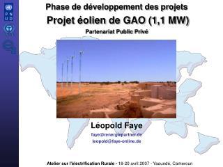 Phase de d veloppement des projets  Projet  olien de GAO 1,1 MW Partenariat Public Priv       L opold Faye fayerenergiep