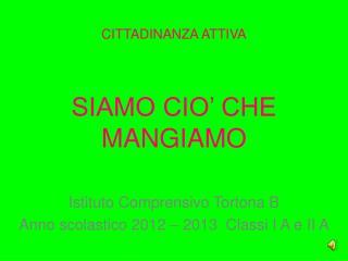 CITTADINANZA ATTIVA SIAMO CIO' CHE MANGIAMO